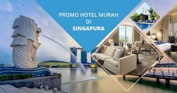 Dapatkan Harga Hotel Terbaik Untuk Traveler Berlibur Di Singapura Kunjungi Halaman