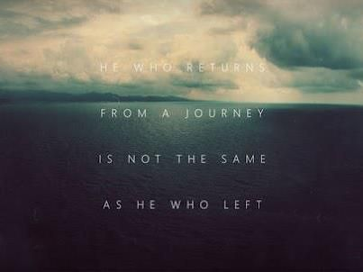 The next tattoo: He who returns from a journey is not the same as he who left.