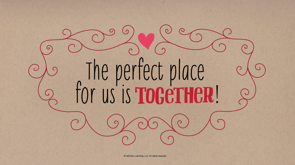 Incroyable Love Quotes: The Perfect Place For Us Is Together #Hallmark #HallmarkIdeas