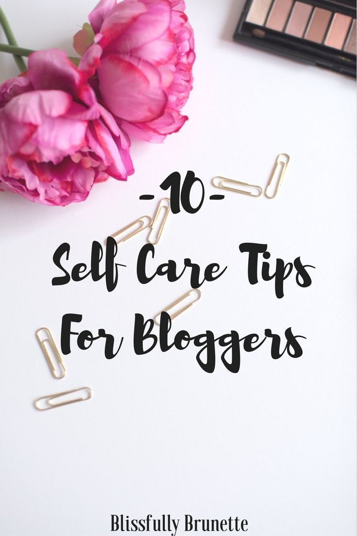 10 Self Care Tips For Bloggers Blogging