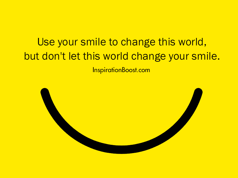 use your smile to change this world but don t let this world