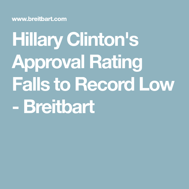 Hillary Clinton's Approval Rating Falls to Record Low - Breitbart