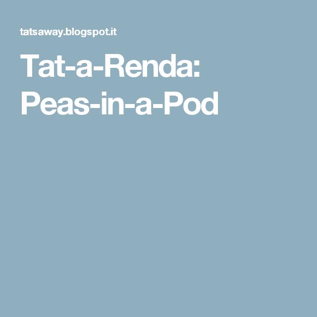 Tat-a-Renda: Peas-in-a-Pod