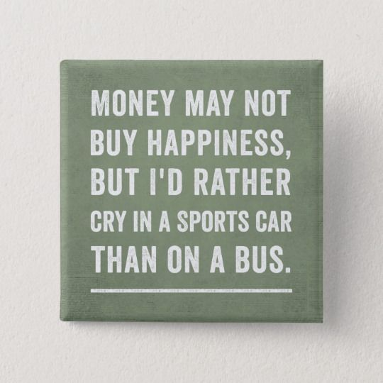 Money Can T Buy Happiness Financial Advisor Button Zazzle Com Money Cant Buy Happiness Behavior Quotes Money Quotes