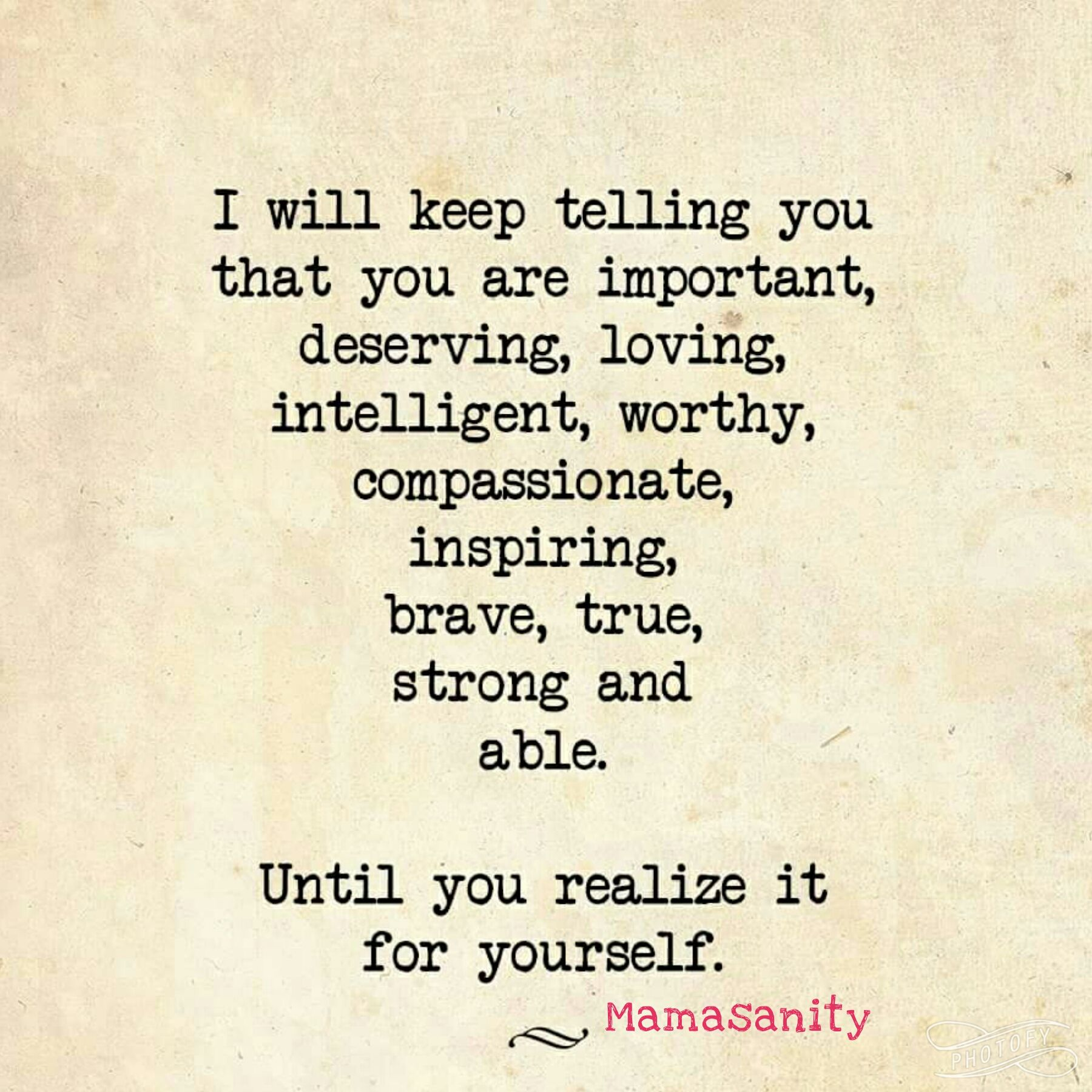 Good Morning Beautiful Just Wanted To Remind You That You Are Strong Worthy Deserving Beautiful Loved Good Morning Quotes Told You So Classic Quotes