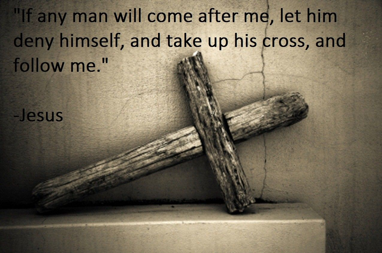 Jesus quote. Matthew 1624. Take up your cross. Reminds me