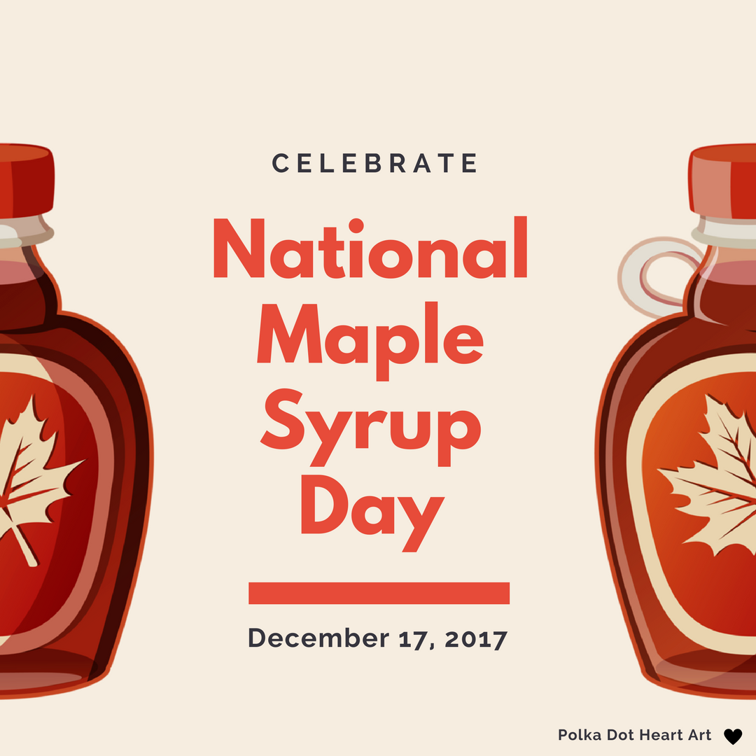 National Maple Syrup Day. December 17, 2018. Designed by ...