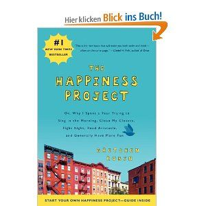 The Happiness Project: Or, Why I Spent a Year Trying to Sing in the Morning, Clean My Closets, Fight Right, Read Aristotle, and Generally Have More Fun: Amazon.de: Gretchen Rubin: Englische Bücher