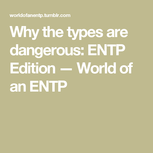 Why The Types Are Dangerous Entp