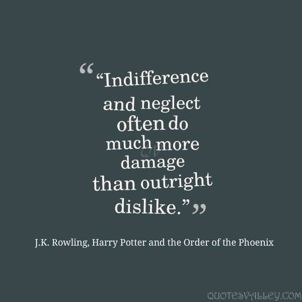 J K Rowling Neglect Quotes Indifference Quotes Fandom Quotes