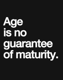 Age Is No Guarantee Of Maturity Galaxies Vibes Childish Quotes Childish Behavior Words Quotes