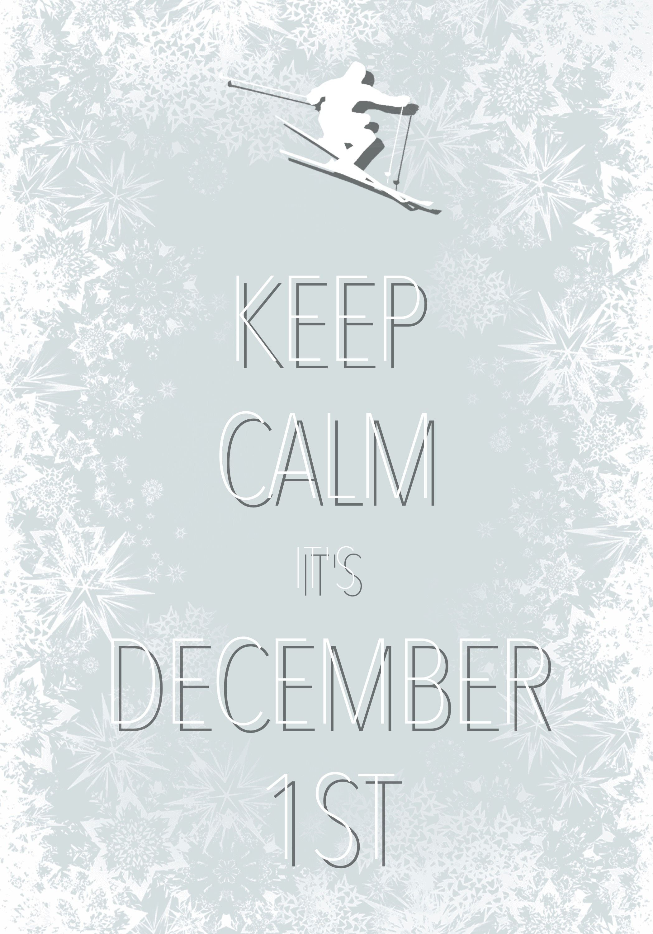 keep calm it's December 1st / Created with Keep Calm and