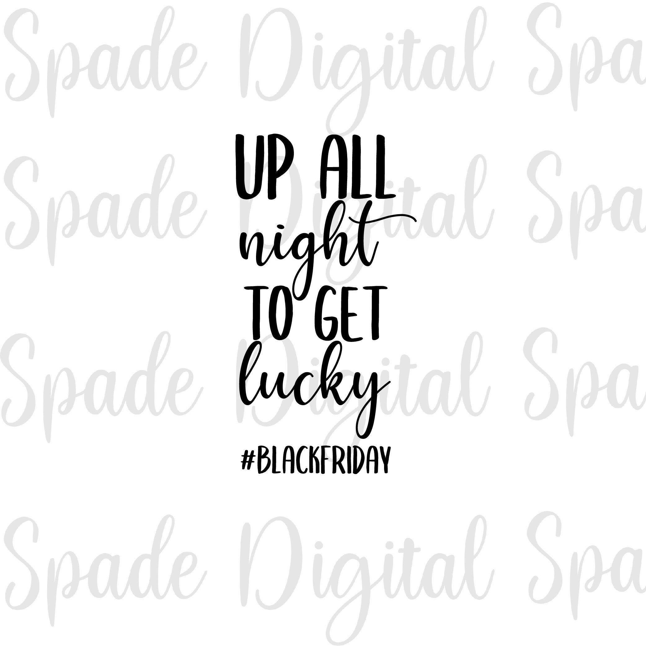 Up All Night To Get Lucky SVG, Black Friday SVG, Black Friday Png, Thanksgiving SVG, Black Friday, Black Friday Jpg,Black Friday Sublimation