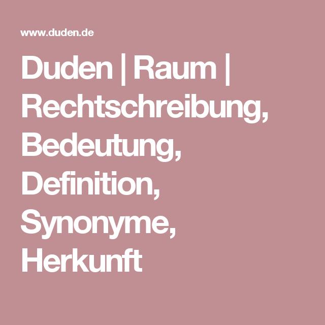Duden Raum Rechtschreibung Bedeutung Definition Synonyme Herkunft Rechtschreibung Duden Grammatik