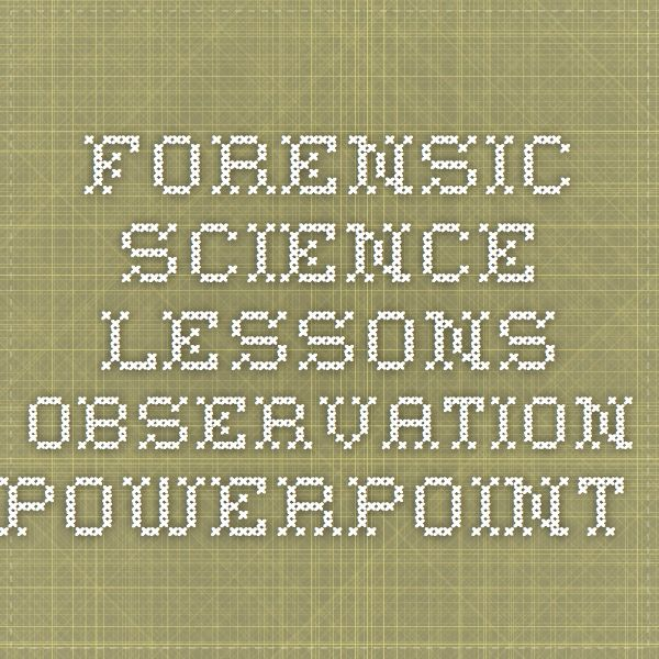 Forensic Science Lessons Observation Powerpoint Forensic Science Science Lessons Science