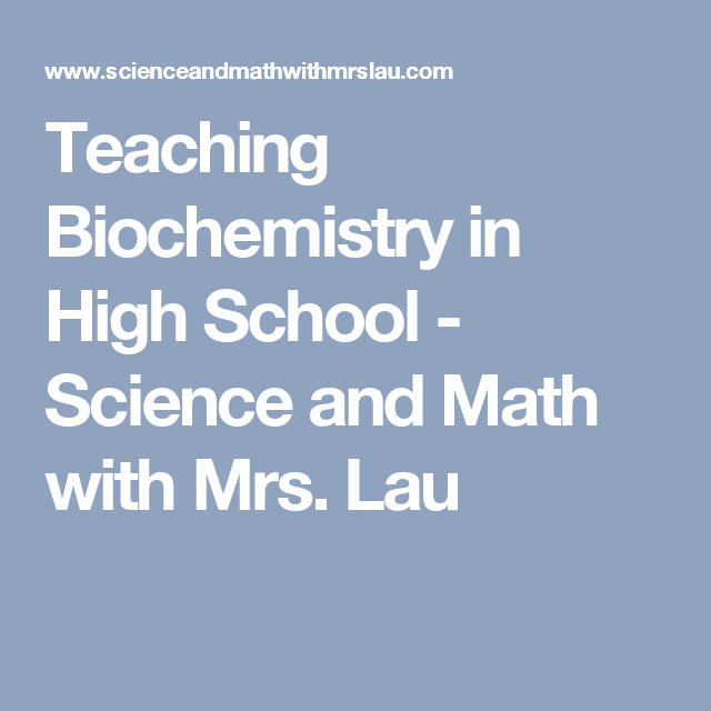teaching biochemistry in high school science and math mrs  teaching biochemistry in high school science and math mrs lau