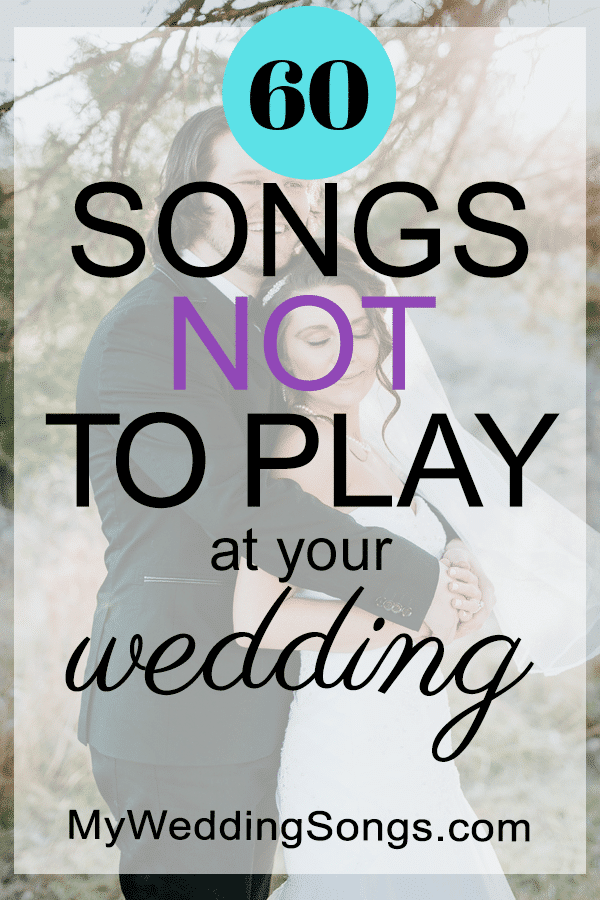 60 Songs Not To Play At A Wedding 2020 My Wedding Songs In 2020 Wedding Song List Wedding Reception Music Ceremony Songs