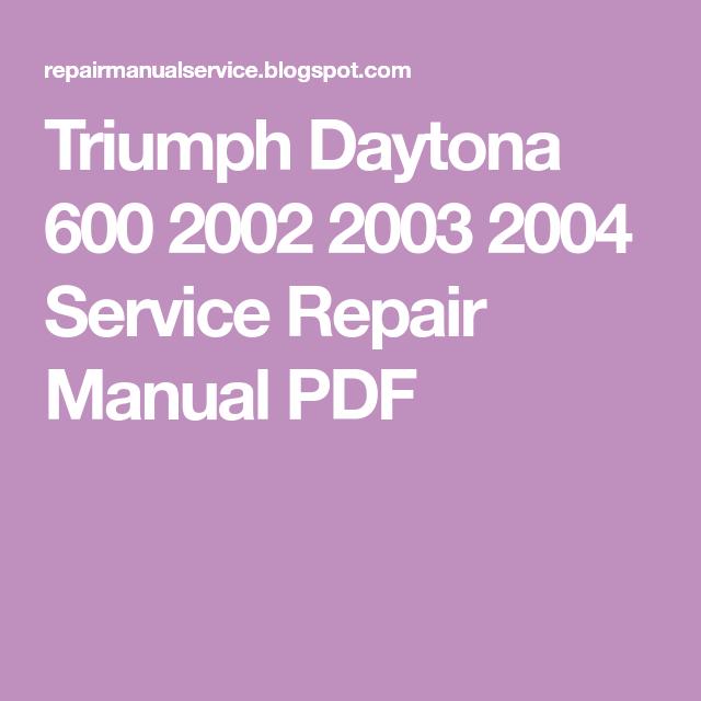Triumph Daytona 600 2002 2003 2004 Service Repair Manual Pdf Triumph Daytona 600 Repair Manuals Manual