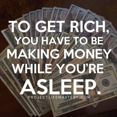Money Motivation Quotes Unique To Get Rich You Have To Be Making Money While You're Asleep
