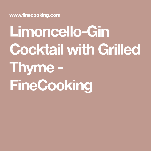 Limoncello-Gin Cocktail with Grilled Thyme - FineCooking