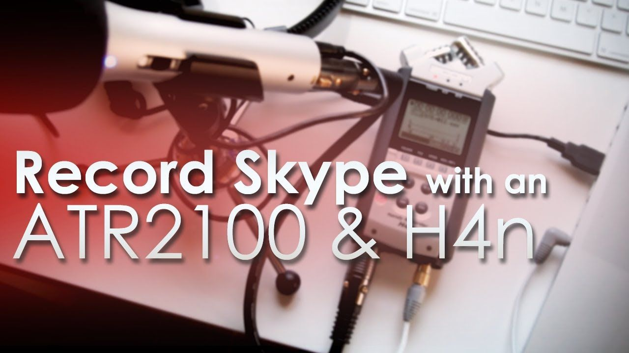 Record Skype with an ATR2100 and a Zoom H4n