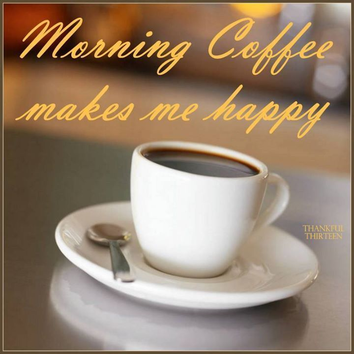 Morning Coffee Makes Me Happy Coffee Morning Good Morning Morning Quotes Good Morning Quotes Happy Coffee Afternoon Coffee Morning Coffee