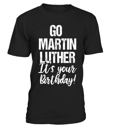 "# Reformation Go Martin Luther It's Your Birthday 500 Tee .  Special Offer, not available in shops      Comes in a variety of styles and colours      Buy yours now before it is too late!      Secured payment via Visa / Mastercard / Amex / PayPal      How to place an order            Choose the model from the drop-down menu      Click on ""Buy it now""      Choose the size and the quantity      Add your delivery address and bank details      And that's it!      Tags: Martin Luther's birthday is…"