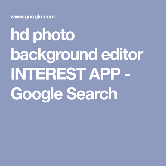 hd photo background editor INTEREST APP Google Search in