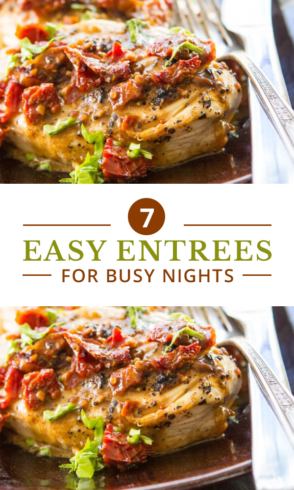 7 Easy Entrees For Busy Nights Pinterest Entrees Easy And Dinners