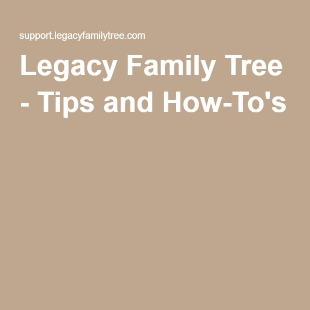 Legacy Family Tree - Tips and How-To's