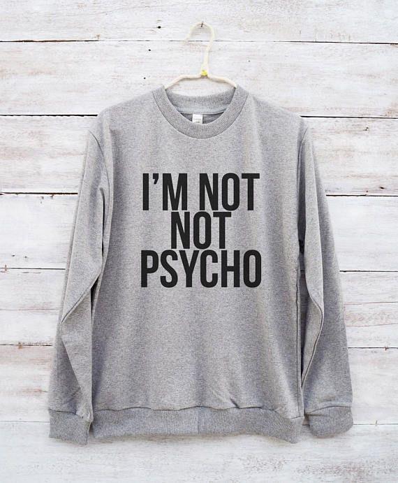 0ad4738c1e I'm not not psycho shirt slogan funny tees cool shirt Sweatshirts sweater  women birthday present women sweater gift ugly sweater sweatshirt funny t  shirt ...