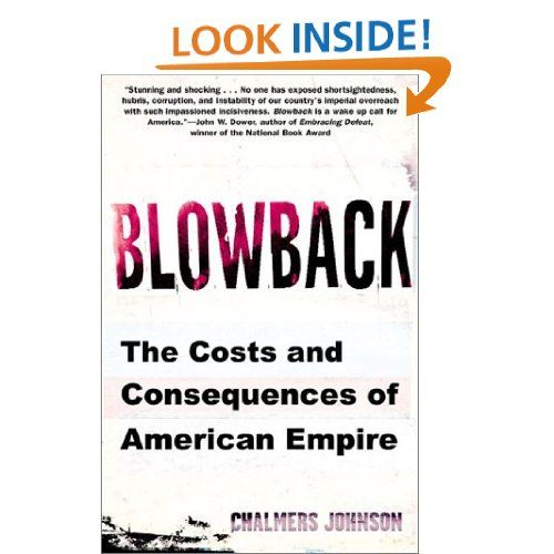 Blowback The Costs And Consequences Of American Empire Chalmers Johnson Amazon Com Books Empire American This Book