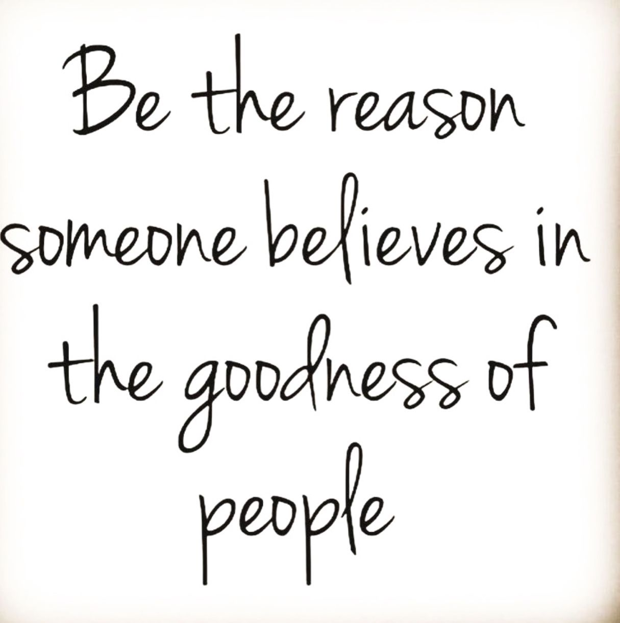 Be The Reason Someone Believes In Goodness Of People From