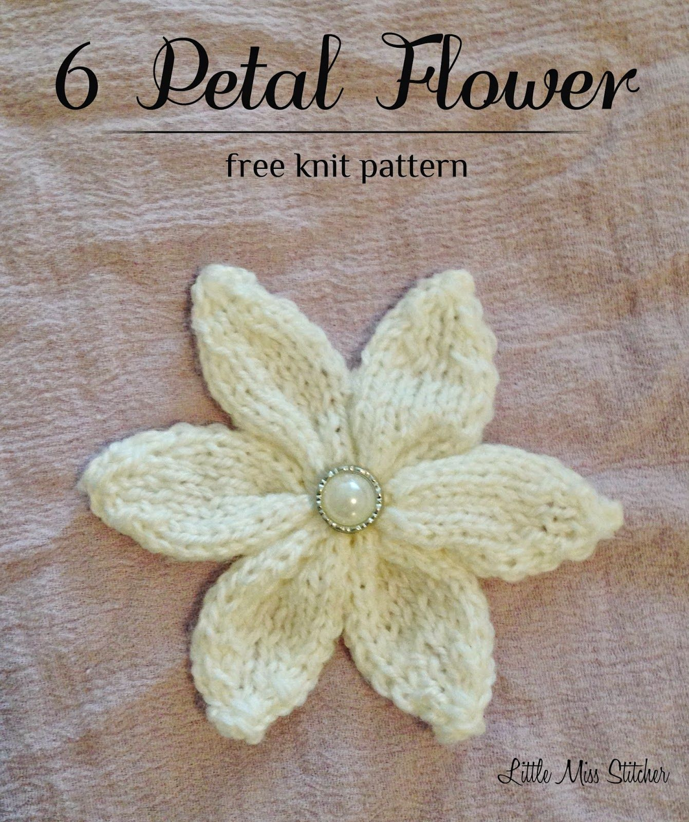 Little Miss Stitcher: 6 Petal Knit Flower Free Pattern | Little Miss ...