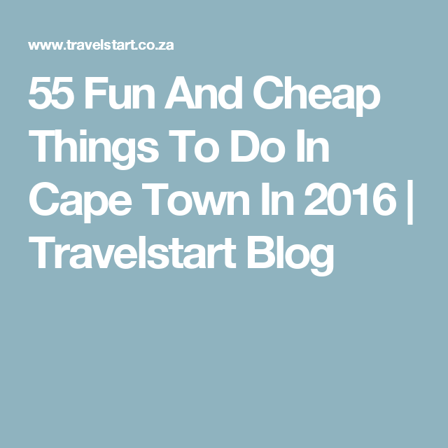 55 Fun And Cheap Things To Do In Cape Town In 2016