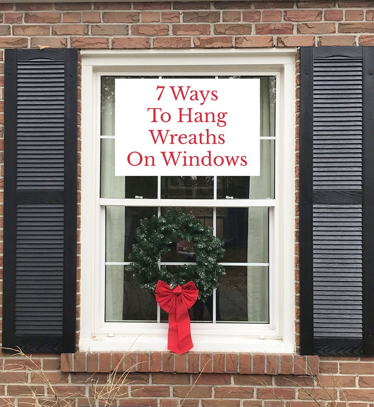 7 Ways To Hang Wreaths On Windows Rambling Renovators Outdoor Christmas Wreaths Christmas Window Lights Exterior Christmas Lights