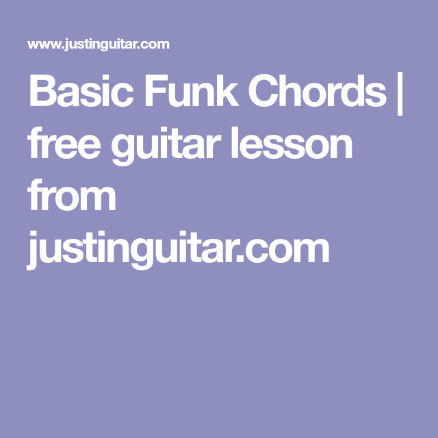 Basic Funk Chords | free guitar lesson from justinguitar.com ...