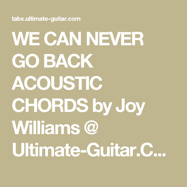 We Can Never Go Back Acoustic Chords By Joy Williams Ultimate