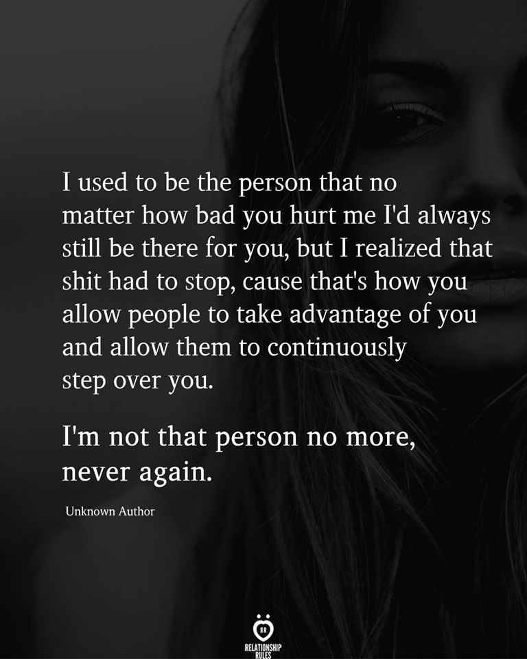 I used to be the person that no matter how bad you