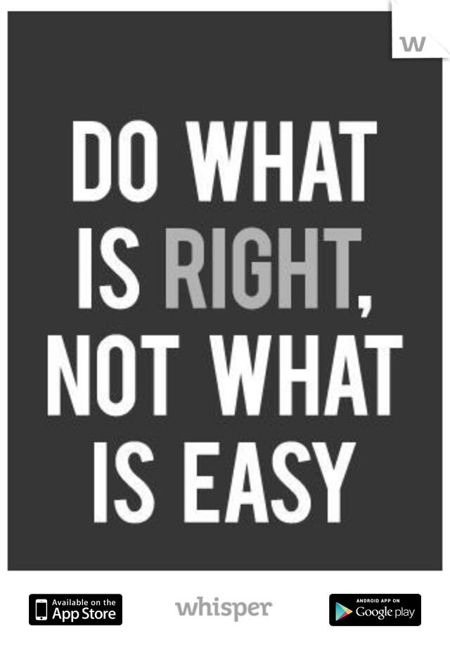 Do What Is Right Not What Is Easy Quotes Quotes Inspirational