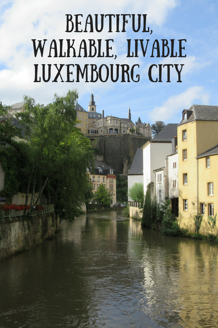 Luxembourg City a beautiful, walkable, and livable