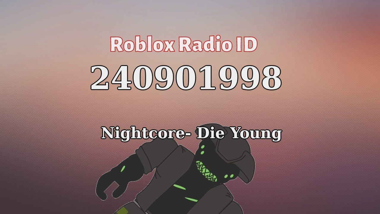 Nightcore Die Young Roblox Id Roblox Radio Code Roblox Music Code Roblox Id Music Nightcore