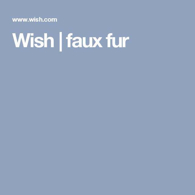 Wish | faux fur