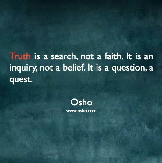 Truth Is A Quest Osho Osho Quotes On Life Life Quotes Words