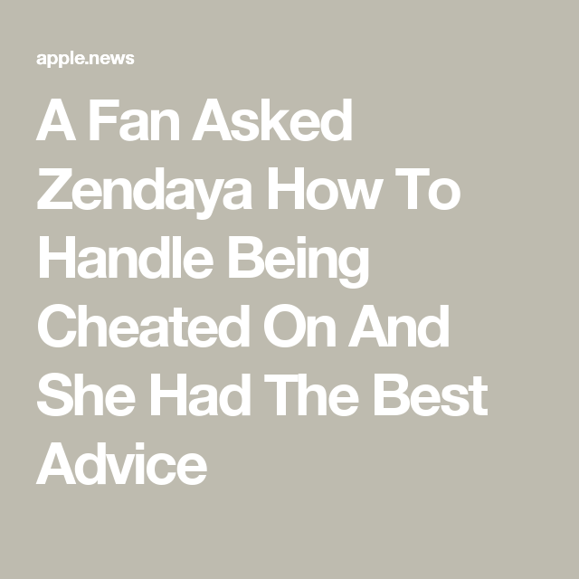 A Fan Asked Zendaya How To Handle Being Cheated On And She