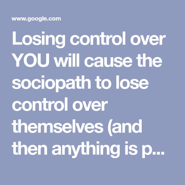 Sociopath losing control
