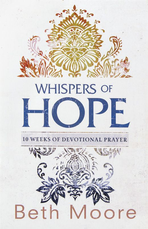Whispers of Hope: 10 Weeks of Devotional Prayer - NEW from Beth Moore!