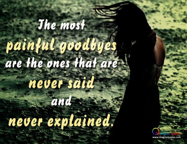 The most painful goodbyes are | ImagineQuotes