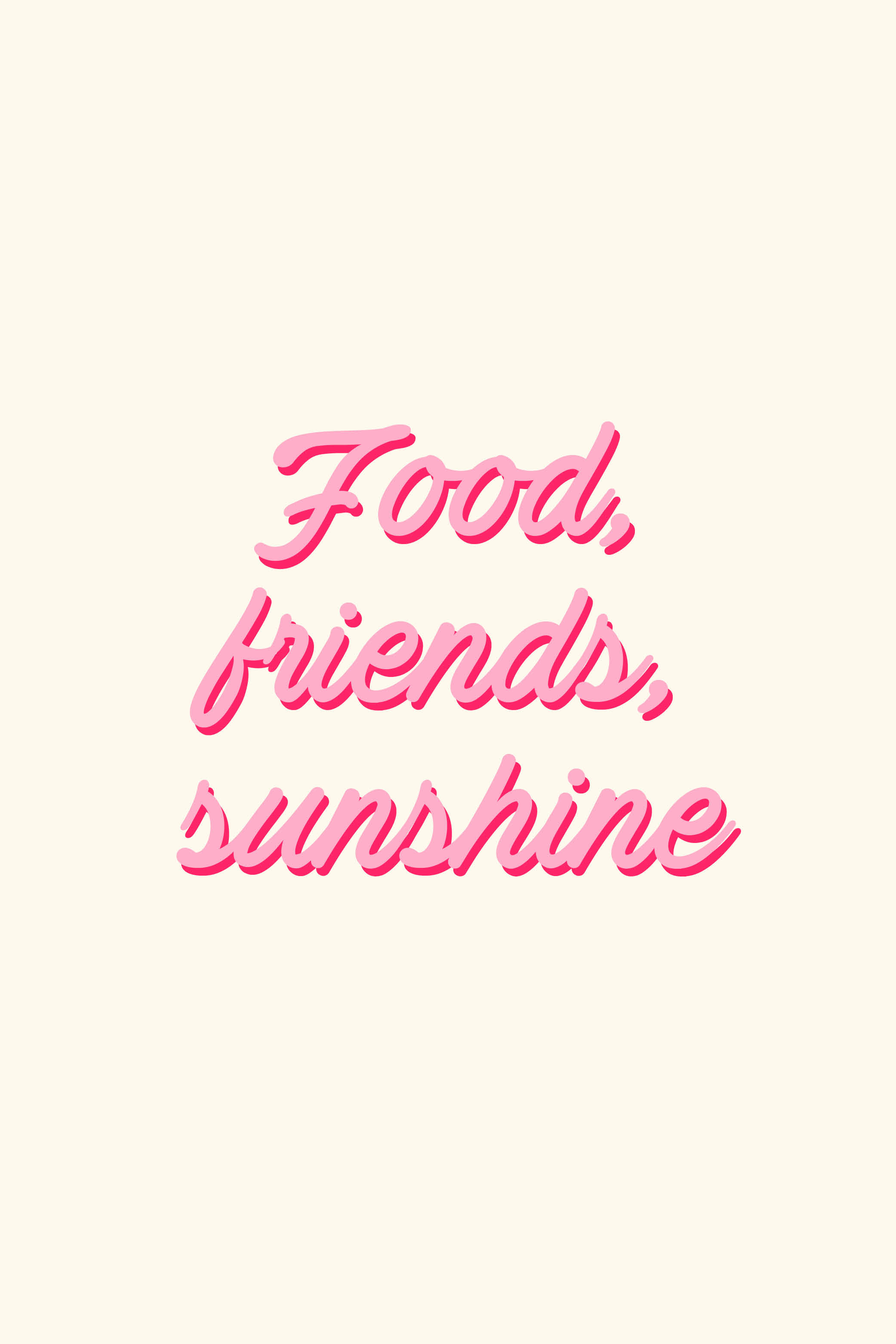 Love Quotes For Friends Food Friends Sunshine ☀ Love The Quote And The Typography