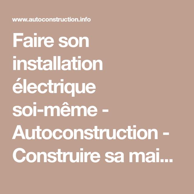 Faire Son Installation électrique Soimême Autoconstruction - Realiser son installation electrique maison
